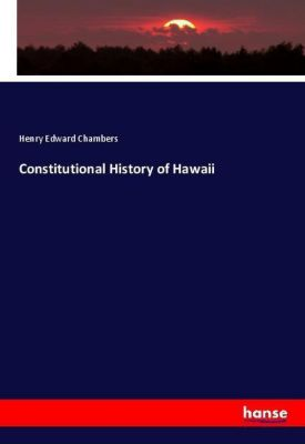 Constitutional History of Hawaii, Henry Edward Chambers