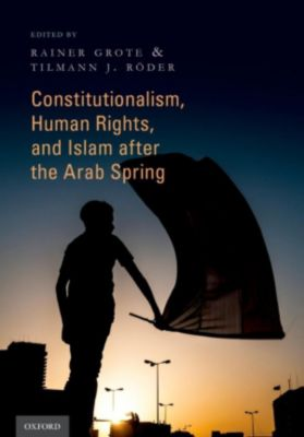 Constitutionalism, Human Rights, and Islam after the Arab Spring, Rainer Grote, Tilmann J. Röder