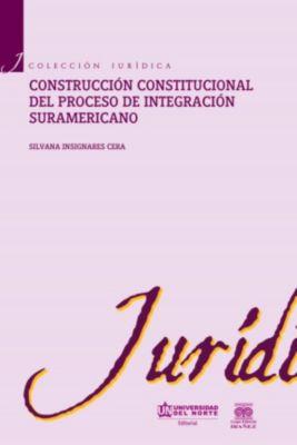 Construcción constitucional del proceso de integración suramericano, Silvana Insignares Cera