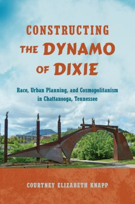 Constructing the Dynamo of Dixie, Courtney Elizabeth Knapp