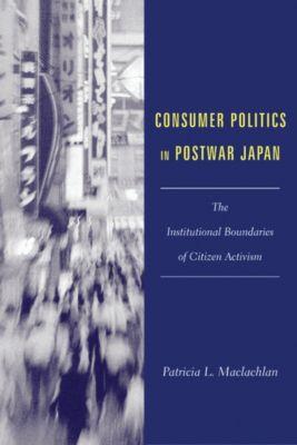 Consumer Politics in Postwar Japan, Patricia Maclachlan