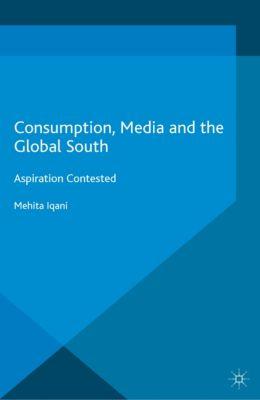 Consumption, Media and the Global South, Mehita Iqani