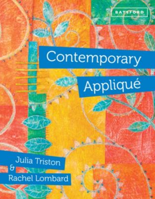 Contemporary Appliqué, Julia Triston, Rachel Lombard