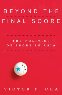 Contemporary Asia in the World: Beyond the Final Score, Victor Cha