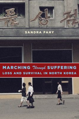 Contemporary Asia in the World: Marching Through Suffering, Sandra Fahy
