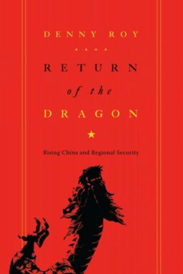 Contemporary Asia in the World: Return of the Dragon, Denny Roy