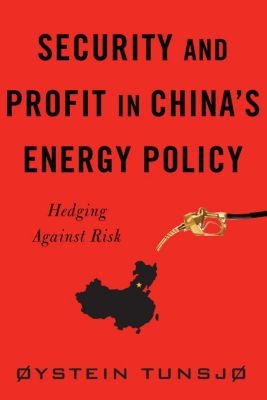 Contemporary Asia in the World: Security and Profit in China's Energy Policy, Øystein Tunsjø