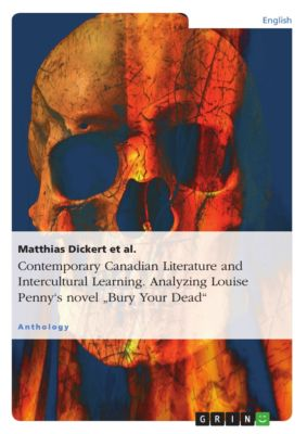 Contemporary Canadian Literature and Intercultural Learning. Analyzing Louise Penny's novel Bury Your Dead, Matthias Dickert et al.