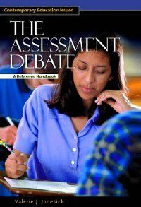 Contemporary Education Issues: The Assessment Debate, Valerie Janesick