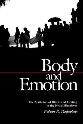 Contemporary Ethnography: Body and Emotion, Robert R. Desjarlais