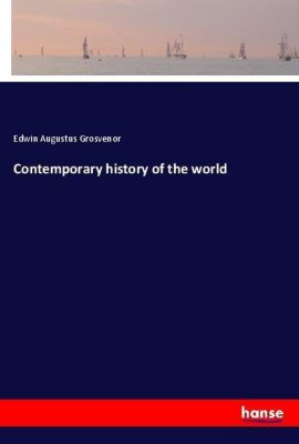 Contemporary history of the world, Edwin Augustus Grosvenor