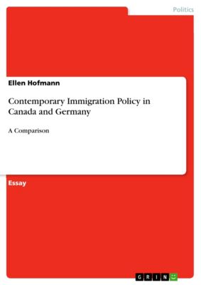 Contemporary Immigration Policy in Canada and Germany, Ellen Hofmann