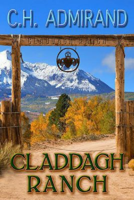 Contemporary Irish Western Series: Claddagh Ranch (Contemporary Irish Western Series, #1), C.H. Admirand