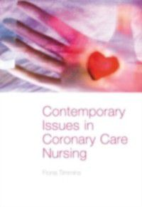 Contemporary Issues in Coronary Care Nursing, Fiona Timmins