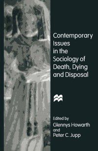Contemporary Issues in the Sociology of Death, Dying and Disposal, Peter C. Jupp