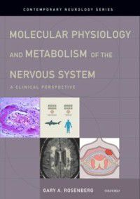 Contemporary Neurology Series: Molecular Physiology and Metabolism of the Nervous System: A Clinical Perspective, Gary A. Rosenberg