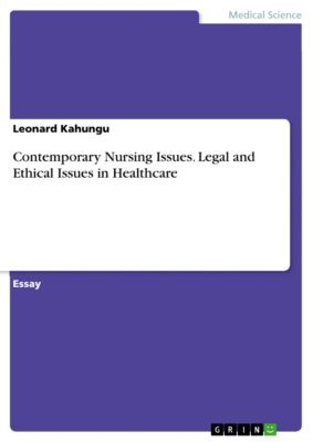 Contemporary Nursing Issues. Legal and Ethical Issues in Healthcare, Leonard Kahungu