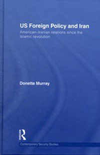 Contemporary Security Studies: US Foreign Policy and Iran, Donette Murray
