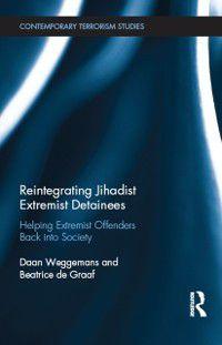 Contemporary Terrorism Studies: Reintegrating Jihadist Extremist Detainees, Beatrice de Graaf, Daan Weggemans