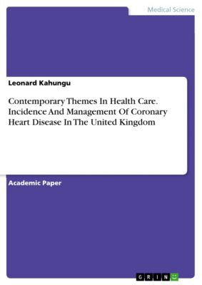 Contemporary Themes In Health Care. Incidence And Management Of Coronary Heart Disease In The United Kingdom, Leonard Kahungu