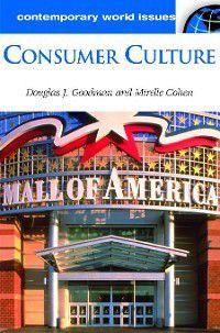 Contemporary World Issues: Consumer Culture, Douglas Goodman, Mirelle Cohen