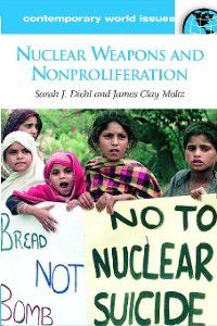 Contemporary World Issues: Nuclear Weapons and Nonproliferation, Sarah Diehl, James Moltz
