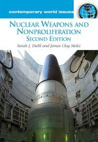 Contemporary World Issues: Nuclear Weapons and Nonproliferation, Sarah Diehl, James Clay Moltz