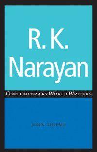 Contemporary World Writers MUP: R. K. Narayan, John Thieme