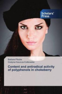 Content and antiradical activity of polyphenols in chokeberry, Barbara Pliszka, Grazyna Huszcza-Ciolkowska