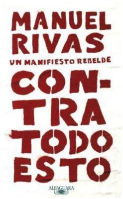Contra todo esto, Manuel Rivas