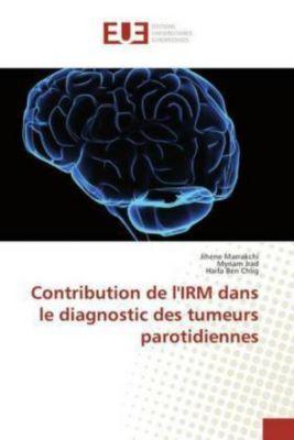 Contribution de l'IRM dans le diagnostic des tumeurs parotidiennes, Jihene Marrakchi, Myriam Jrad, Haifa Ben Chlig