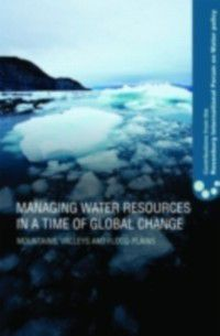 Contributions from the Rosenberg International Forum on Water Policy: Managing Water Resources in a Time of Global Change