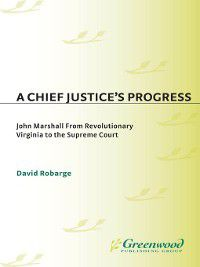 Contributions in American History: A Chief Justice's Progress, David Robarge