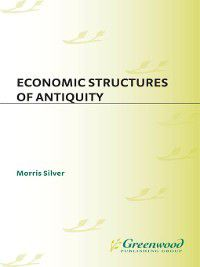 Contributions in Economics and Economic History: Economic Structures of Antiquity, Morris Silver