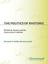 Contributions in Philosophy: The Politics of Rhetoric, Martin Jacobi, Bernard Duffy