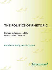 Contributions in Philosophy: The Politics of Rhetoric, Martin Jacobi, Bernard Duffy