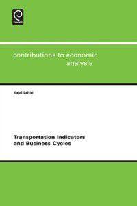 Contributions to Economic Analysis: Transportation Indicators and Business Cycles, Badi H. Baltagi, Kajal Lahiri, Efraim Sadka