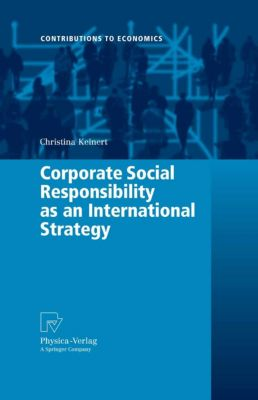 Contributions to Economics: Corporate Social Responsibility as an International Strategy, Christina Keinert