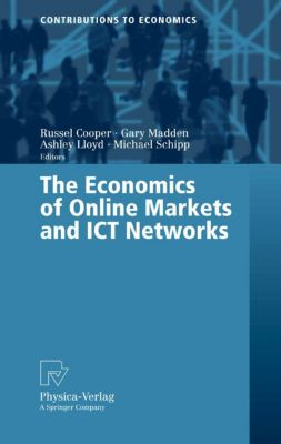 Contributions to Economics: The Economics of Online Markets and ICT Networks