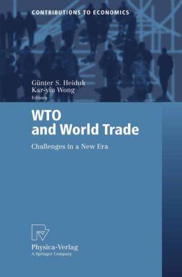 Contributions to Economics: WTO and World Trade, Günter Heiduk, Karyiu Wong