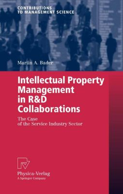 Contributions to Management Science: Intellectual Property Management in R&D Collaborations, Martin A. Bader