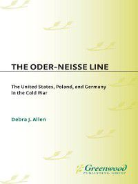Contributions to the Study of World History: The Oder-Neisse Line, Debra Allen
