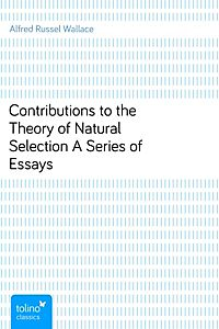 contributions to the theory of natural selection a series of essays by alfred russel wallace Discover alfred russel wallace famous and rare quotes contributions to the theory of natural selection: a series of essays, p42, library of alexandria knowledge, acceptance contributions to the theory of natural selection: a series of essays, p5 space, existence.