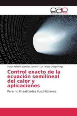 Control exacto de la ecuación semilineal del calor y aplicaciones, Victor Rafael Cabanillas Zannini, Luz Teresa Quispe Vega