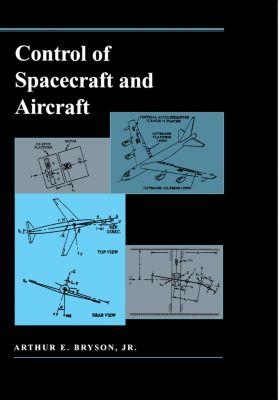 Control of Spacecraft and Aircraft, Arthur E. Bryson