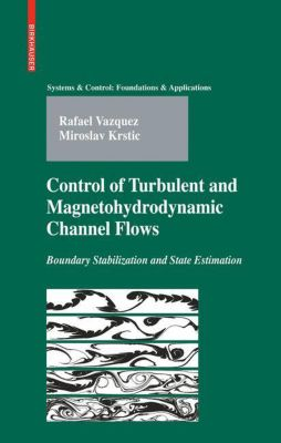 Control of Turbulent and Magnetohydrodynamic Channel Flows, Rafael Vazquez, M. Krstic