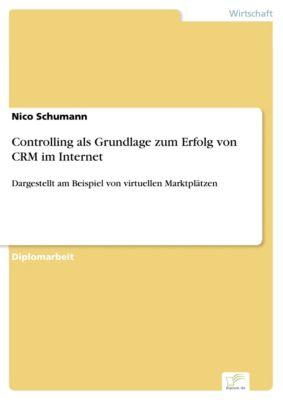 Controlling als Grundlage zum Erfolg von CRM im Internet, Nico Schumann
