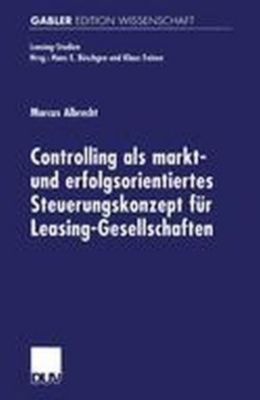 Controlling als markt- und erfolgsorientiertes Steuerungskonzept für Leasing-Gesellschaften, Marcus Albrecht