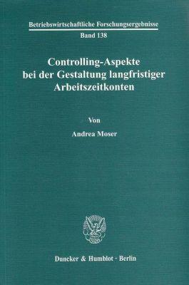 Controlling-Aspekte bei der Gestaltung langfristiger Arbeitszeitkonten., Andrea Moser