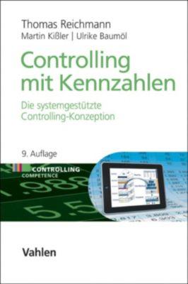 Controlling Competence: Controlling mit Kennzahlen, Ulrike Baumöl, Thomas Reichmann, Martin Kißler